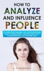 How to Analyze and Influence People: Decoding Body Language and human psychology, speed-reading people, unlocking verbal clues, Analyzing Behavior and Cover Image