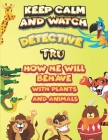 keep calm and watch detective Tru how he will behave with plant and animals: A Gorgeous Coloring and Guessing Game Book for Tru /gift for Tru, toddler Cover Image