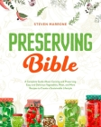 Preserving Bible: A Complete Guide About Canning and Preserving. Easy and Delicious Vegetables, Meat, and More Recipes to Create a Susta Cover Image