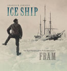 Ice Ship: The Epic Voyages of the Polar Adventurer Fram Cover Image