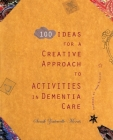 100 Ideas for a Creative Approach to Activities in Dementia Care Cover Image