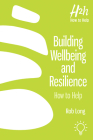 Building Wellbeing and Resilience: How to Help Cover Image