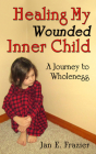 Healing My Wounded Inner Child: A Journey to Wholeness Cover Image