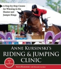 Anne Kursinski's Riding & Jumping Clinic: A Step-By-Step Course for Winning in the Hunter and Jumper Rings Cover Image