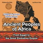 Ancient Peoples of Africa: From Egypt to the Great Zimbabwe Empire - History for Kids - Children's Ancient History Books Cover Image