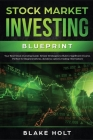 Stock Market Investing Blueprint: Your Best Stock Investing Guide: Simple Strategies To Build a Significant Income: Perfect For Beginners (Forex, Divi Cover Image