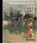 Luca's Culinary Journey: Three Generations of Italian Family Cooking Cover Image