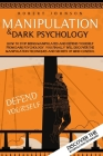 Manipulation and Dark Psychology: How to Stop being Manipulated and Defend Yourself from Dark Psychology. You Finally will Discover the Manipulation T Cover Image