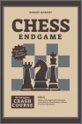 Chess Endgame Strategies Crash Course: 13+1 Game-Changing Strategies to Achieve Checkmate when You Are Doomed Cover Image
