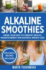 Alkaline Smoothies: Drink Your Way to Vibrant Health, Massive Energy and Natural Weight Loss Cover Image