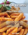 Copycat Recipes - Volume 2: Pasta + Soup. How to Make the Most Famous and Delicious Restaurant Dishes at Home. a Step-By-Step Cookbook to Prepare Cover Image