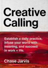 Creative Calling: Establish a Daily Practice, Infuse Your World with Meaning, and Succeed in Work + Life Cover Image