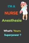 I'm a Nurse Anesthesia What's your Superpower?: 6x9 notebook for writing down daily habits, diary, notebook (I'm a Nurse ) Cover Image