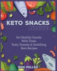 Keto Snacks Cookbook: Get Healthy Snacks With These Tasty, Yummy & Satisfying Keto Recipes Cover Image