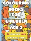 Colouring Books For Children Age 2: 44 Ultimate Cats Colouring Pages For Little Ones (Toddlers, Kids, Children), Boys And Girls Ages 12 months 1 2 3 Y Cover Image