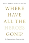 Where Have All the Heroes Gone?: The Changing Nature of American Valor Cover Image