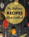 My Delicious Recipes: The Ultimate Blank CookBook To Write In Your Own Recipes Collect and Customize Family Recipes In One Stylish Blank Rec Cover Image