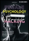 Female Psychology Hacking: Turn on Your Laser Beam and Learn how to Mind Read and Manipulate the Woman in Front of You Cover Image