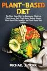 Plant-Based Diet: The Plant-Based Diet for Beginners_ What Is a Plant-Based Diet_ Plant-Based Diet vs. Vegan, Plant-Based Diet Benefits, Cover Image