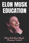 Elon Musk Education: Why Did Elon Musk Choose Tesla?: Who Inspired Elon Musk Cover Image