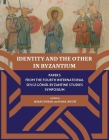 Identity and the other in Byzantium: Papers From the 4th International Sevgi Gönül Byzantine Studies Symposium Cover Image