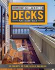 Ultimate Guide: Decks, 5th Edition: 30 Projects to Plan, Design, and Build Cover Image