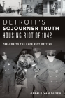 Detroit's Sojourner Truth Housing Riot of 1942: Prelude to the Race Riot of 1943 Cover Image