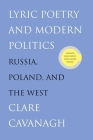 Lyric Poetry and Modern Politics: Russia, Poland, and the West Cover Image