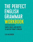 The Perfect English Grammar Workbook: Simple Rules and Quizzes to Master Today's English Cover Image