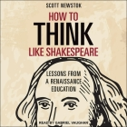 How to Think Like Shakespeare Lib/E: Lessons from a Renaissance Education Cover Image