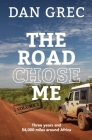 The Road Chose Me Volume 2: Three years and 54,000 miles around Africa Cover Image