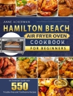 Hamilton Beach Air Fryer Oven Cookbook for Beginners: An Essential Guide with 550 Trouble-Free and Toothsome Recipes Cover Image