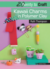 20 to Craft: Kawaii Charms in Polymer Clay (Twenty to Make) Cover Image