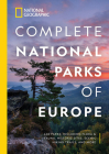 National Geographic Complete National Parks of Europe: 460 Parks, Including Flora and Fauna, Historic Sites, Scenic Hiking Trails, and More Cover Image