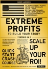 Extreme Profits to Build Your Story [9 in 1]: The Best Fast Earning Methods of 2021 that Enriched Thousands of People During Quarantine Cover Image