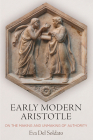 Early Modern Aristotle: On the Making and Unmaking of Authority Cover Image