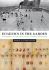 Eugenics in the Garden: Transatlantic Architecture and the Crafting of Modernity (Lateral Exchanges: Architecture) Cover Image