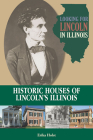 Looking for Lincoln in Illinois: Historic Houses of Lincoln's Illinois Cover Image