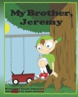 My Brother, Jeremy: A Delightful Book for Children About Deciding What to Be When They Grow Up Cover Image