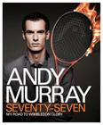 Andy Murray: Seventy-Seven: My Road to Wimbledon Glory Cover Image