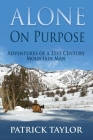 Alone on Purpose: Adventures of a 21st Century Mountain Man Cover Image