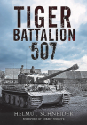 Tiger Battalion 507: Eyewitness Accounts from Hitler's Regiment Cover Image