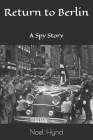 Return to Berlin: A Spy Story Cover Image