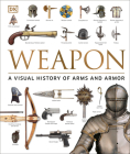 Weapon: A Visual History of Arms and Armor Cover Image