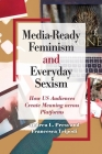Media-Ready Feminism and Everyday Sexism: How Us Audiences Create Meaning Across Platforms Cover Image