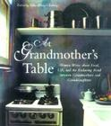 At Grandmother's Table: Women Write about Food, Life and the Enduring Bond Between Grandmothers and Granddaughters Cover Image