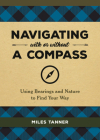Navigating With or Without a Compass: Using Bearings and Nature to Find Your Way Cover Image