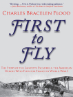 First to Fly: The Story of the Lafayette Escadrille, the American Heroes Who Flew for France in World War I Cover Image