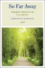So Far Away: A Daughter's Memoir of Life, Loss, and Love Cover Image