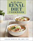 30-Minute Renal Diet Cookbook: Easy, Flavorful Recipes for Every Stage of Kidney Disease Cover Image